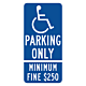Handicapped Parking Only with Minimum Fine Signs - with Symbol